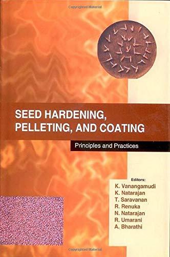 Seed Hardening Pelleting and Coating : Principles: K Vanagamudi; K