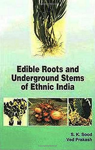 Edible Roots and Underground Stems of Ethnic India: S.K. Sood,Ved Prakash