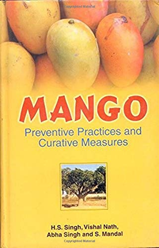 Mango: Preventive Practices and Curative Measures: H.S. Singh,Vishal Nath,Abha Singh,S. Manadal