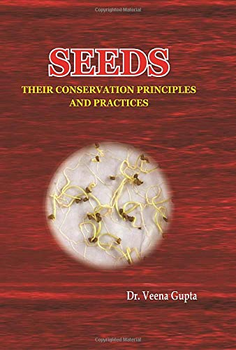 Seeds: Their Conservation Principles and Practices: Veena Gupta