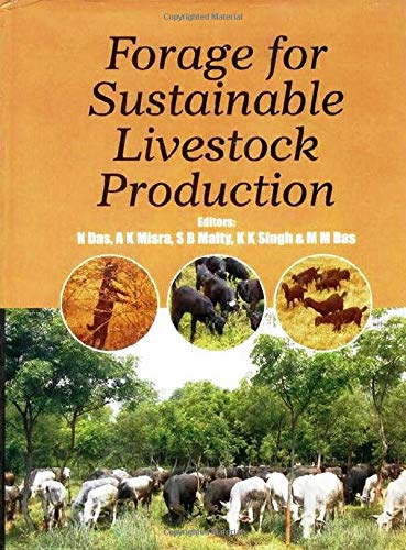 Forage for Sustainable Livestock Production: N. Das, A.K.