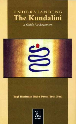 Understanding the Kundalini: A Guide for Beginners: Yogi Harinam Baba Prem Tom Beal