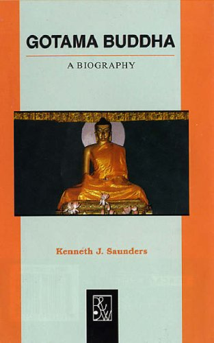 Gotama Buddha: A Biography: Saunders, Kenneth J.