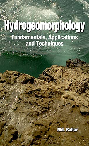 Hydrogeomorphology: Fundamentals,Applications and Techniques: Md. Babar