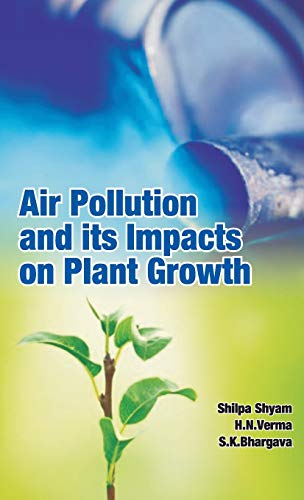 Air Pollution and It's Impacts on Plant: Sundar K.R. Shyam;