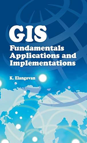 GIS: Fundamentals,Applications and Implementations: K. Elangovan