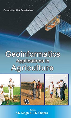 Geoinformatics Applications in Agriculture: Anil Kumar Singh