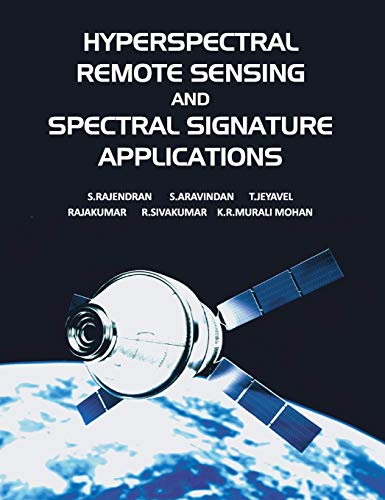 Hyperspectral Remote Sensing and Spectral Signature Applications: S Rajendra; S