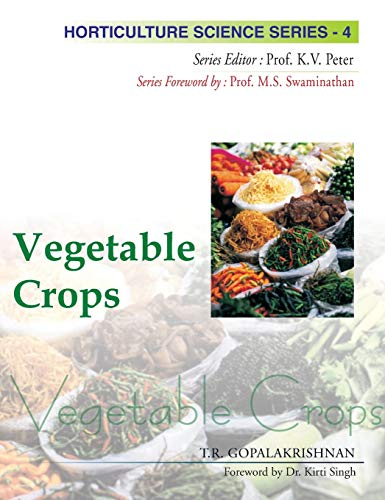 Vegetable Crops, (Horticulture Science Series-4): T.R. Gopalakrishnan (Author)