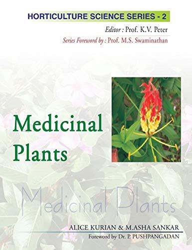 Medicinal Plants, (Horticulture Science Series-2): Alice Kurian, M. Asha Sankar (Authors) & K.V. ...