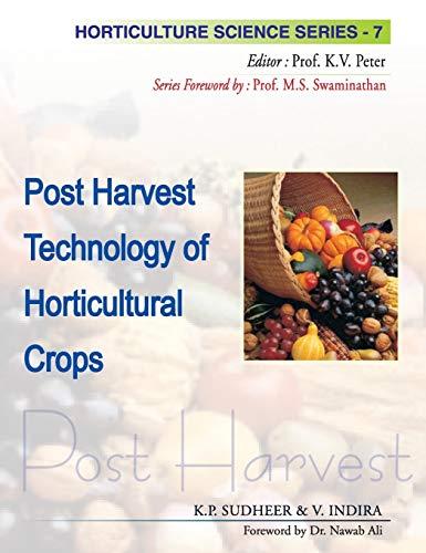 Postharvest Technology of Horticultural Crops, (Horticulture Science: K.P. Sudheer, V.
