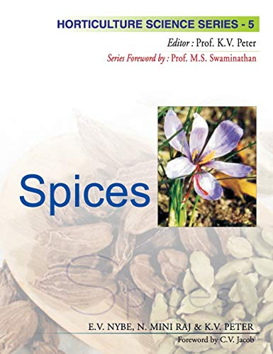 Spices, (Horticulture Science Series-5): E.V. Nybe, N. Mini Raj (Authors) & K.V. Peter (Ed.)