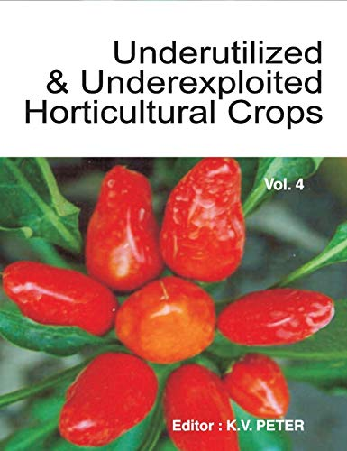Underutilized and Underexploited Horticultural Crops, Vol. IV: K.V. Peter (Ed.)