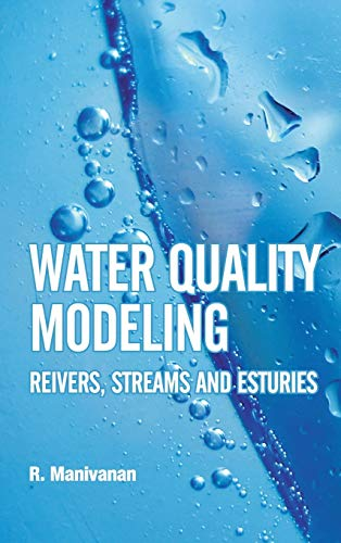 Water Quality Modeling : Rivers Streams and Estuaries: R Manivanan