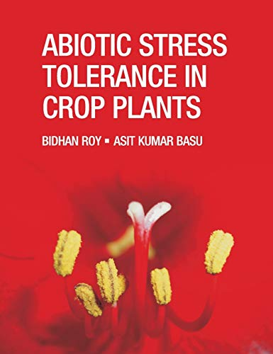 Abiotic Stress Tolerance in Crop Plants: Breeding and Biotechnology: Bidhan Roy,Asit Kumar Basu