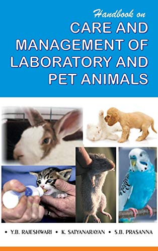 Handbook on Care and Management of Laboratory and Pet Animals: K. Satyanarayan,S.B. Prasanina,Y.B. ...