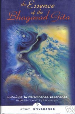 9788189430092: Essence of the Bhagavad Gita: Explained By Paramhansa Yogananda, as Remembered By His Disciple