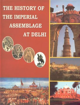 The History of the Imperial Assemblage at Delhi Held on the 1st January, 1877 to Celebrate the ...