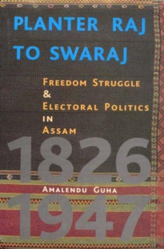 Planter Raj to Swaraj: Freedom Struggle and: Guha, Amalendu