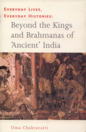 Everyday Lives Everyday Histories : Beyond the Kings and Brahmanas of Ancient India: Uma ...