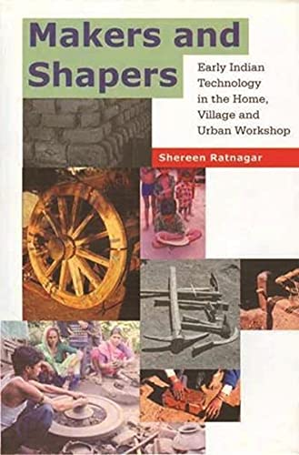 9788189487300: Makers and Shapers: Early Indian Technology in the Home, Village and Urban Workshop