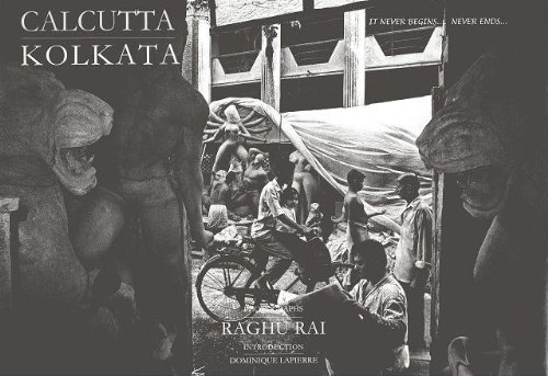 Calcutta/Kolkata: It Never Begins.It Never Ends.: Raghu Rai