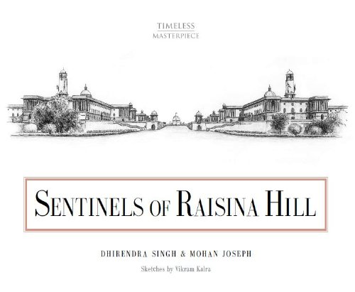 Sentinels of Raisina Hill: Dhrindra Singh,Mohan Joseph