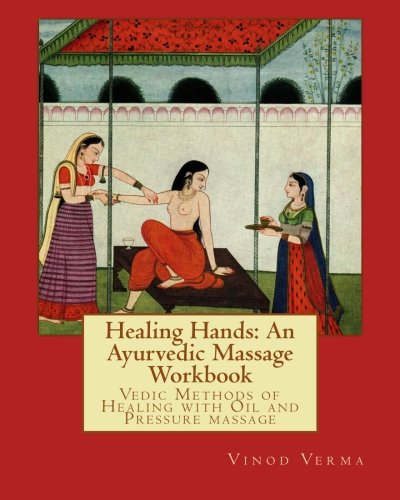 9788189514204: Healing Hands: An Ayurvedic Massage Workbook: Vedic massage techniques for healing minor ailments, strengthening the bones and muscles and making the body more shock resistant