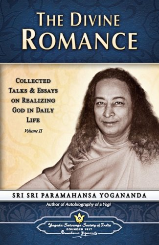 The Divine Romance: Collected Talks and Essays on Realizing God in Daily Life, Volume 2: ...