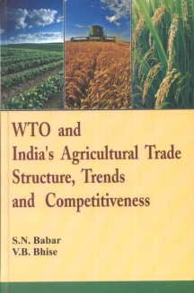 WTO and India`s Agricultural Trade Structure, Trends and Competitiveness: S.N. Babar,V.B. Bhise