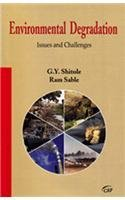 Environmental Degradation : Issues and Challenges: G.Y. Shitole and Ram Sable
