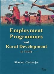 Employment Programmes and Rural Development in India: Shankar Chatterjee