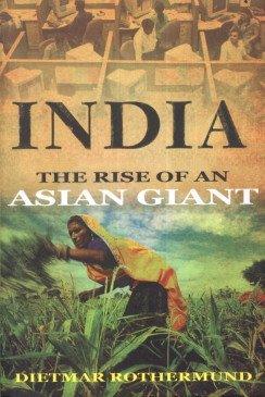 India: The Rise of an Asian Giant: Dietmar Rothermund