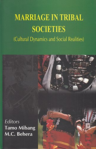 Marriage in Tribal Societies : Cultural Dynamics and Social Realities: Tamo Mibang and M C Behera
