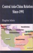 Central Asia China Relations Since 1991: Bhagaban Behera
