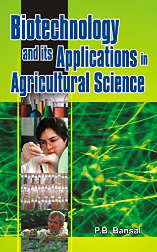 Biotechnology and its Applications in Agricultural Science: P.B. Bansal