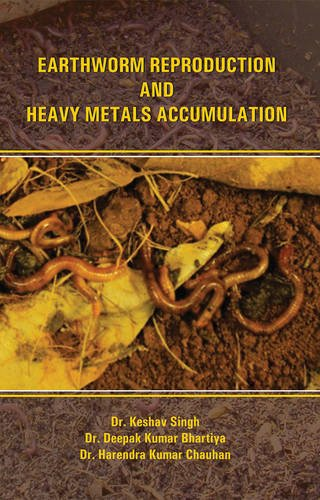 Earthworm Reproduction and Heavy Metals Accumulation: Keshav Singh, Deepak