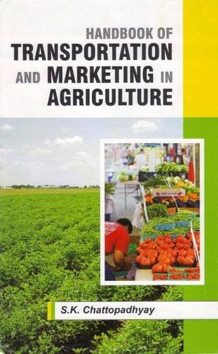 Handbook of Transportation and Marketing in Agriculture: S.K. Chattopadhyay