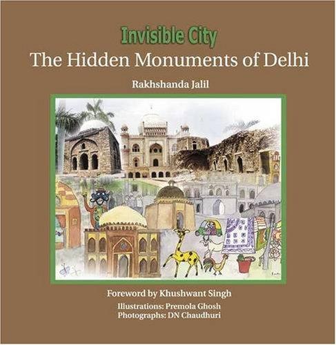 Invisible City: The Hidden Monuments of Delhi: Rakhshanda Jalil