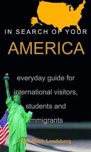 In Search of Your America Everday Guide for International Visitors, Students, and Immigrants: Olga ...
