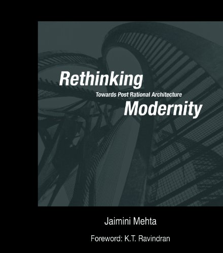 Rethinking Modernity: Towards Post Rational Architecture: Jaimini Mehta; Foreword By K.T. Ravindran