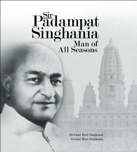 Sir Padampat Singhania: Man of All Seasons: Dr Gaur Hari Singhania & Govind Hari Singhania (Authors...