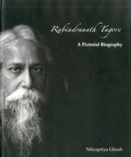 Rabindranath Tagore : A Pictorial Biography: Nityapriya Gosh