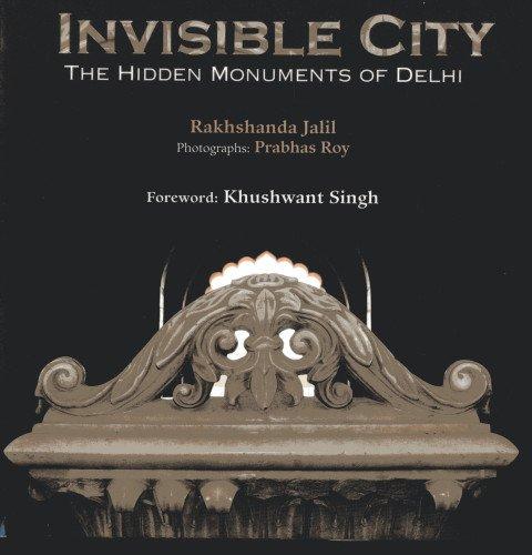 Invisible City: The Hidden Monuments of Delhi: Rakhshanda Jalil (Author),