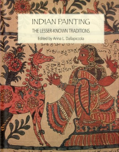 Indian Painting: The Lesser Known Traditions: Anna L Dallapiccola