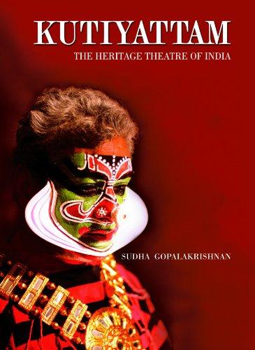 Kutiyattam: The Heritage Theatre of India: Sudha Gopalakrishnan