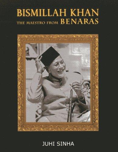 Bismillah Khan: The Maestro from Benaras: Juhi Sinha