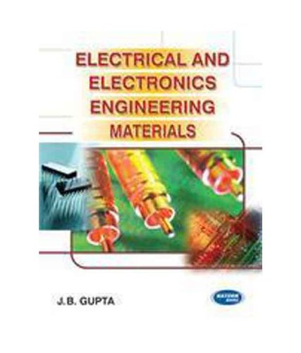 Electrical and Electronics Engineering Materials: J.B. Gupta