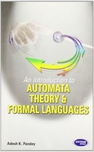 An Introduction to Automata Theory and Formal: Adesh K. Pandey