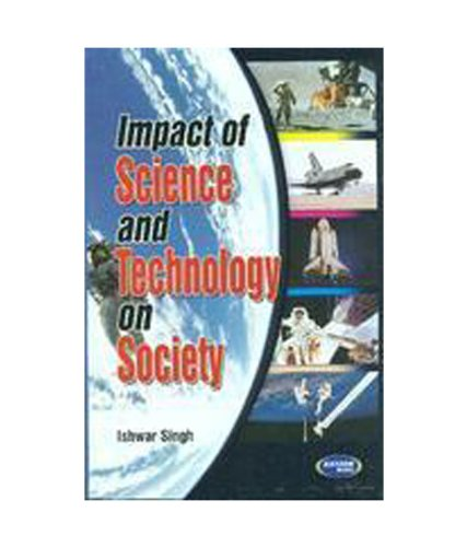Impact of Science and Technology on Society: Ishwar Singh